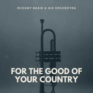 Count Basie and His Orchestra的專輯For the Good of Your Country