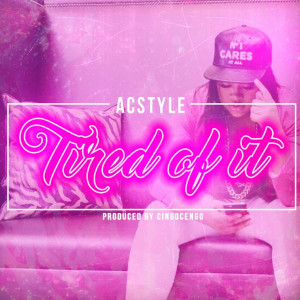 Album Tired of It (Explicit) from Acstyle
