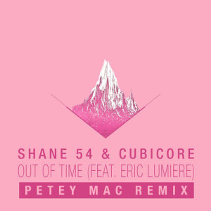 Shane 54的專輯Out of Time (feat. Eric Lumiere) [Petey Mac Remix]