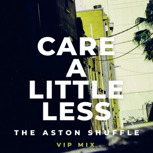 收聽The Aston Shuffle的Care A Little Less (VIP Mix)歌詞歌曲