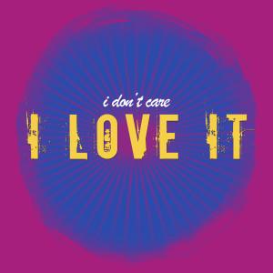 Album I Dont Care I Love It from j.sco