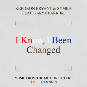 """Album I Know I Been Changed (Music From The Motion Picture """"American Skin"""") [feat. Gary Clark Jr.] from Keedron Bryant"""