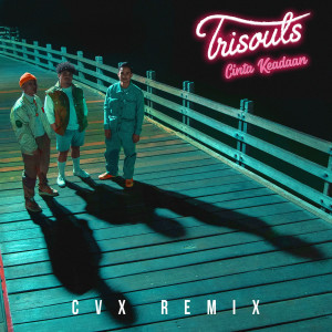 Cinta Keadaan (CVX Remix) dari Trisouls