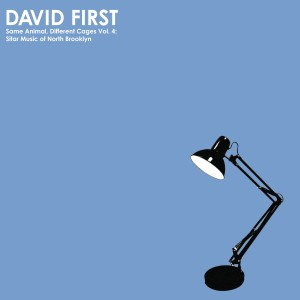 Album Same Animal, Different Cages Vol. 4: Sitar Music of North Brooklyn from David First