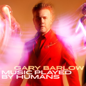 Album Music Played By Humans from Gary Barlow