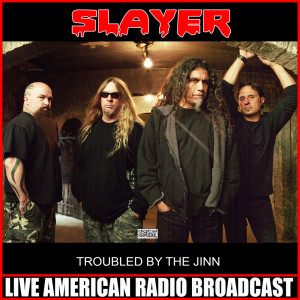Slayer的專輯Troubled By The Jinn (Live)
