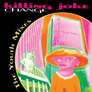 Change: The Youth Mixes 1992 Killing Joke