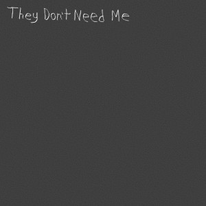 Album They Don't Need Me from Sarcastic Sounds