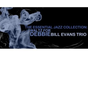 Bill Evans Trio的專輯The Essential Jazz Collection: Waltz for Debby