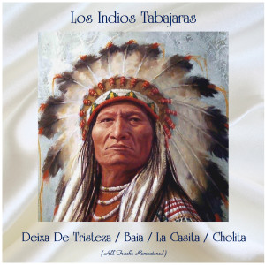 Los Indios Tabajaras的專輯Deixa De Tristeza / Baia / La Casita / Cholita (All Tracks Remastered)