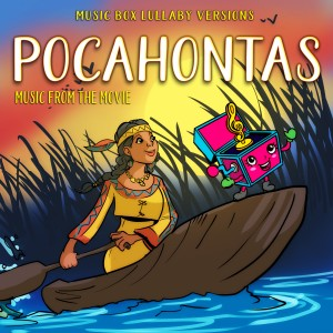 Album Pocahontas: Music from the Movie (Music Box Lullaby Versions) from Melody the Music Box