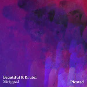 Album Beautiful & Brutal (Stripped) from Plested