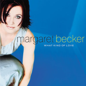 Album What Kind Of Love from Margaret Becker