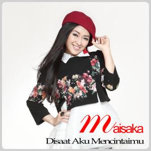 Disaat Aku Mencintaimu (Acoustic Version) dari Maisaka