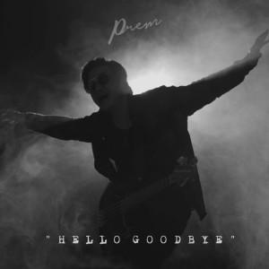 อัลบัม Hello Goodbye - Single ศิลปิน PREM