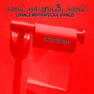Album Dance MuthaFucka, Dance! from Jace Everett