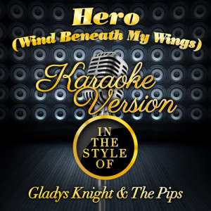 Karaoke - Ameritz的專輯Hero (Wind Beneath My Wings) [In the Style of Gladys Knight & The Pips] [Karaoke Version] - Single