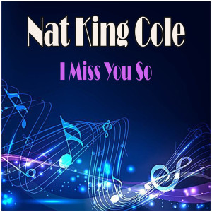 Nat King Cole的專輯I Miss You So