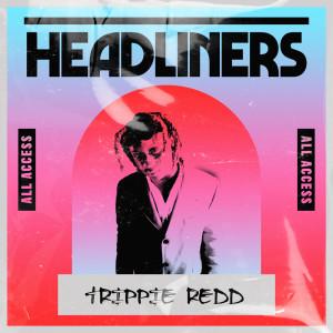 Album HEADLINERS: Trippie Redd (Explicit) from Trippie Redd