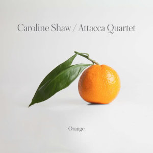 Attacca Quartet的專輯Caroline Shaw: Orange