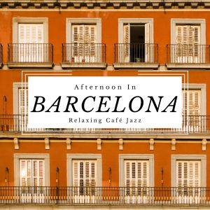 Relaxing Guitar Crew的專輯Afternoon in Barcelona Relaxing Café Jazz