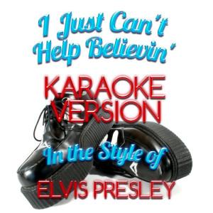 Karaoke - Ameritz的專輯I Just Can't Help Believin' (In the Style of Elvis Presley) [Karaoke Version] - Single
