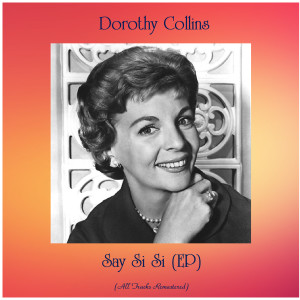 Album Say Si Si (EP) (All Tracks Remastered) from Dorothy Collins