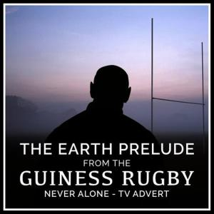"""Album The Earth Prelude (From The """"Guinness Rugby - Never Alone"""" T.V. Advert) from The First Fifteen Choir"""
