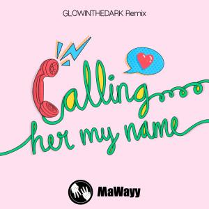 Album Calling Her My Name (GLOWINTHEDARK Remixes) from MaWayy