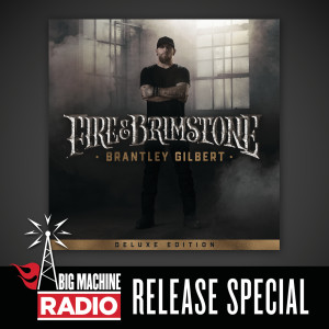 Album Fire & Brimstone (Deluxe Edition / Big Machine Radio Release Special) from Brantley Gilbert