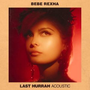 Bebe Rexha的專輯Last Hurrah (Acoustic)