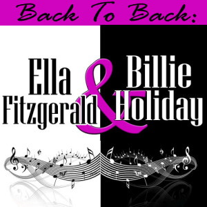 Ella Fitzgerald的專輯Back To Back: Ella Fitzgerald & Billie Holiday