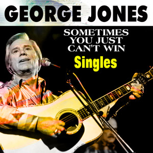 George Jones Singles (Sometimes You Just Can't Win)