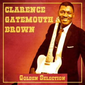 """Album Golden Selection (Remastered) from Clarence """"Gatemouth"""" Brown"""
