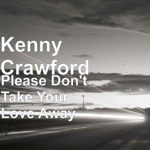 Album Please Don't Take Your Love Away from Kenny Crawford
