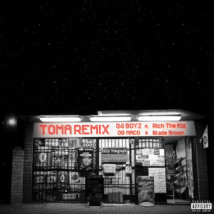 Toma (Remix) [feat. Rich the Kid, Og Maco & Blade Brown] (Explicit)
