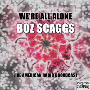 Boz Scaggs的專輯We're All Alone (Live)