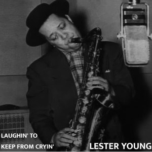 Lester Young的專輯Laughin' to Keep From Cryin'
