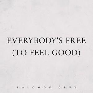 Album Everybody's Free (To Feel Good) from Solomon Grey