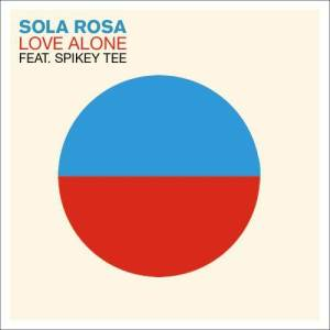 Listen to Love Alone (feat. Spikey Tee) (Mr. Boinkin's Mank Remix) song with lyrics from Sola Rosa