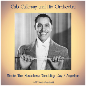 Cab Calloway and His Orchestra的專輯Minnie The Moochers Wedding Day / Angeline