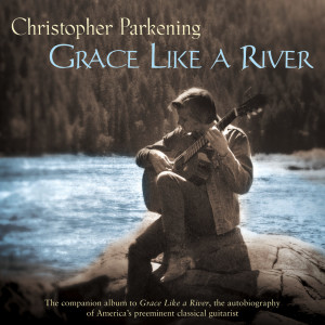 Grace Like A River 2006 Christopher Parkening