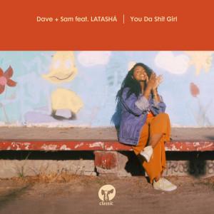 Album You Da Shit Girl (feat. LATASHÁ) from Dave + Sam