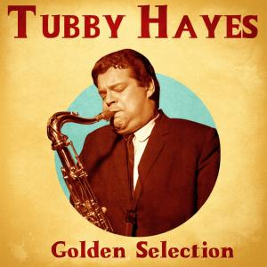 Album Golden Selection (Remastered) from Tubby Hayes