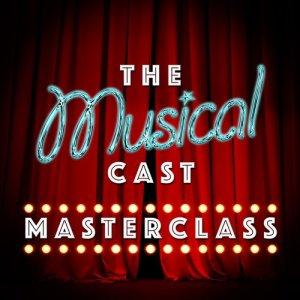 The Musical Cast Masterclass