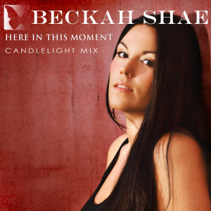 Beckah Shae的專輯Here in This Moment (Candlelight Mix)