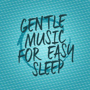 Album Gentle Music for Easy Sleep from Easy Sleep Music