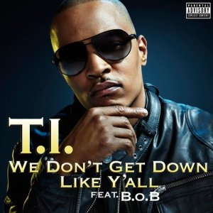 Listen to We Don't Get Down Like Y'all (feat. B.o.B) song with lyrics from T.I.