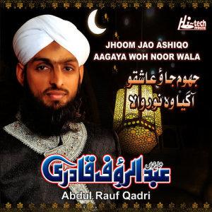 Album Jhoom Jao Ashiqo Aagaya Woh Noor Wala - Islamic Naats from Abdul Rauf Qadri