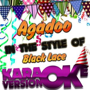 Karaoke - Ameritz的專輯Agadoo (In the Style of Black Lace) [Karaoke Version] - Single